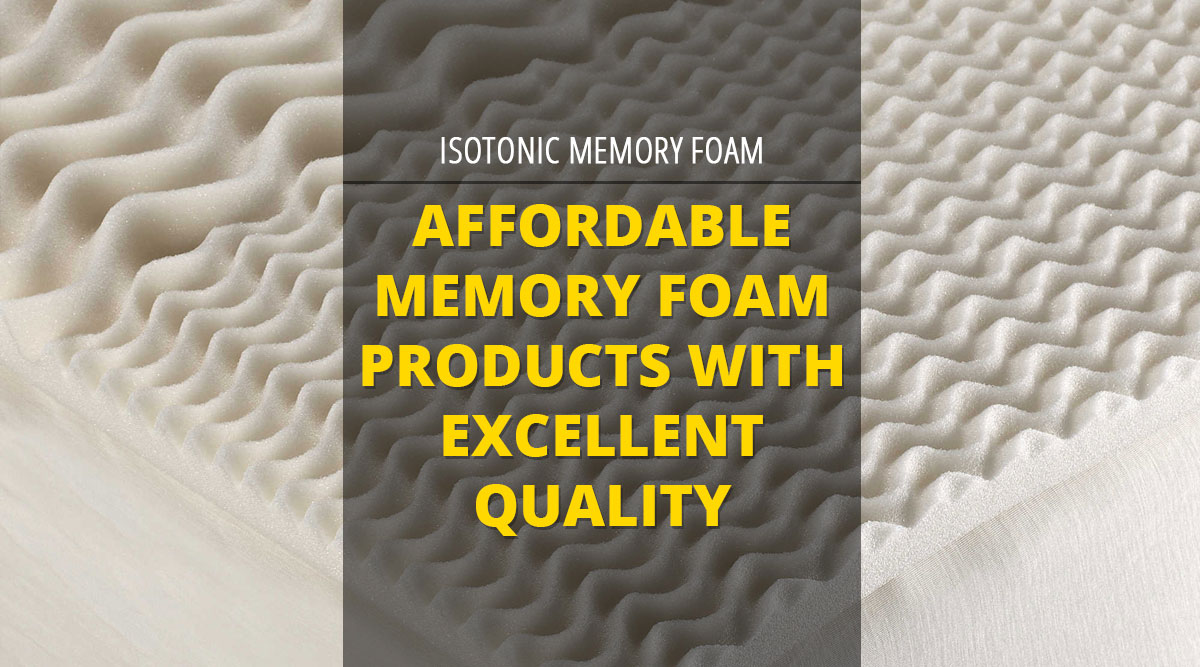 Isotonic Memory Foam - Affordable Memory Foam Products With Excellent Quality